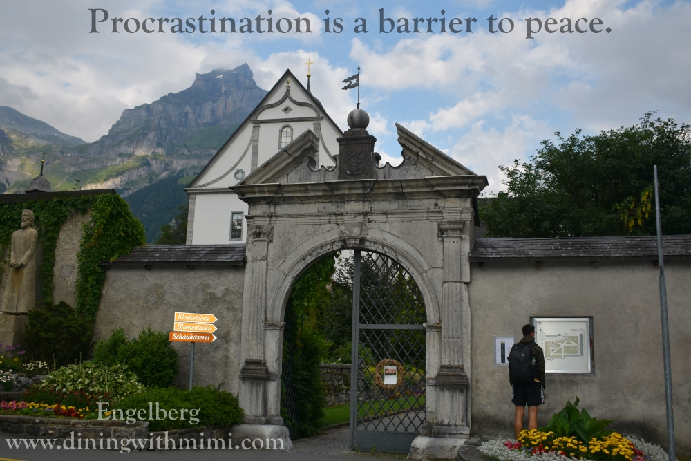Quote- Procrastination is a barrier to peace. Monastery Engleberg Switzerland www.diningwithmimi.com